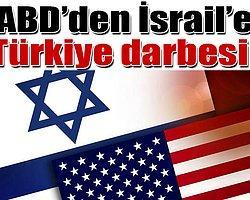 'ABD, Türkiye İçin İsrail'le Anlaşmasını Değiştiriyor'