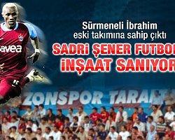 Sadri Şener Futbolu İnşaat Sanıyor