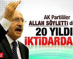 Kemal Kılıçdaroğlu'ndan CHP'lileri Kızdıracak Ak Parti Gafı