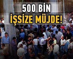 500 Bin İşsize Müjde!