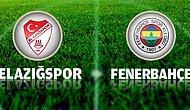 Elazığspor - Fenerbahçe Maçına Doğru