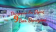Dünyanın En İlginç 9 Bar Deneyimi