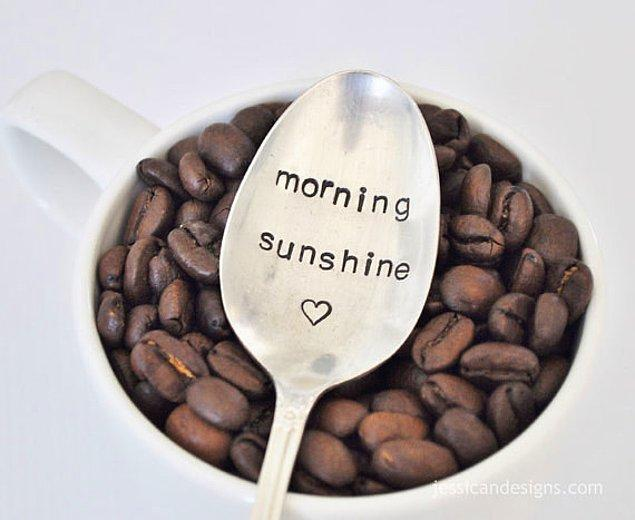 15. Hatta sabahları kullandığınız eşyalar size güzel mesajlar verirse, o güne oldukça pozitif başlayabilirsiniz.