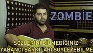 Sözlerini Bilmediğimiz Yabancı Şarkıları Söyleyebilme - Zombie