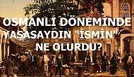 Osmanlı Döneminde Yaşasaydın İsmin Ne Olurdu?