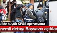 KPSS Operasyonunda Onlarca Kişi Gözaltına Alındı