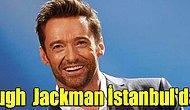 Hugh Jackman İstanbul'da...