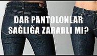 Dar Pantolonlar Sağlığa Zararlı mı?
