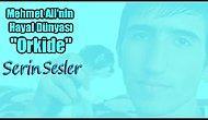 """Serin Sesler - Mehmet Ali'nin Hayal Dünyası 3 """"Orkide"""""""