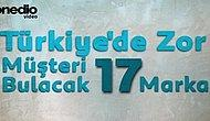 Türkiye'de Zor Müşteri Bulacak 17 Marka