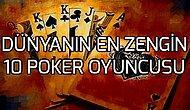Poker Oynayarak Hayatını Değiştirenler: Dünyanın En Zengin 10 Profesyonel Kumarbazı