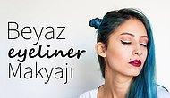 Beyaz Eyeliner Makyajı | Ayşe Benli