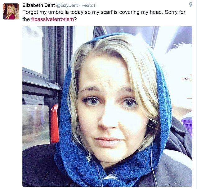 """Bugün şemsiyemi unuttum bu yüzden başımı bu atkıyla örttüm. Pasif terörizm için üzgünüm."""