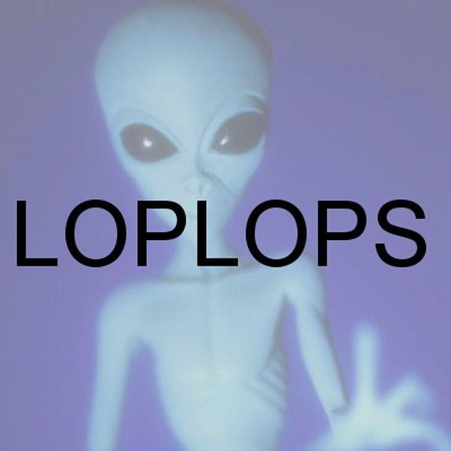 LOPLOPS!