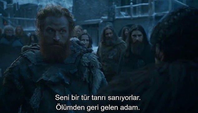 İnsanların bakışlarıyla anlatmak istediğini Tormund söyledi.