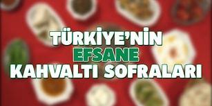 Türkiye'nin Efsane Kahvaltıları! Peki Senin Kahvaltın Nereli?