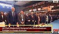 AKPARTİ KONGRESİNDE CUMHURBAŞKANININ MESAJI AYAKTA! DİNLENDİ..
