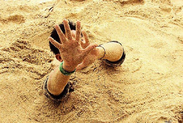 6. Kısacası kuma battıktan sonra debelenmek boğulmaya neden olmayacaktır.