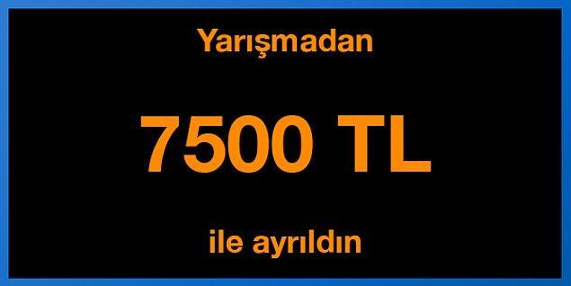 Tebrikler! Yarışmadan 7500 TL ile ayrıldın.