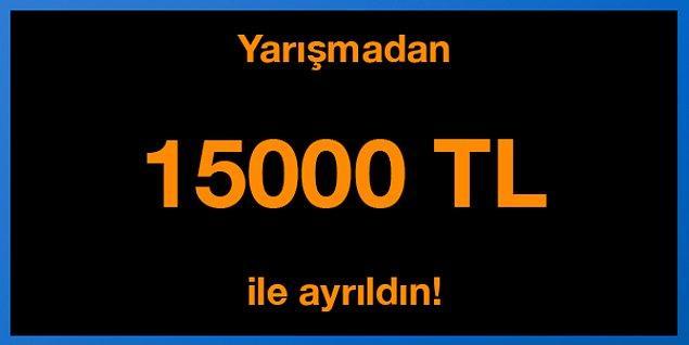 Tebrikler! Yarışmadan 15000 TL ile ayrıldın.