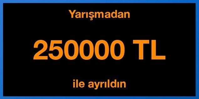 Tebrikler! Yarışmadan 250000 TL ile ayrıldın.