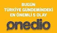 Bugün Türkiye Gündemindeki En Önemli 5 Olay