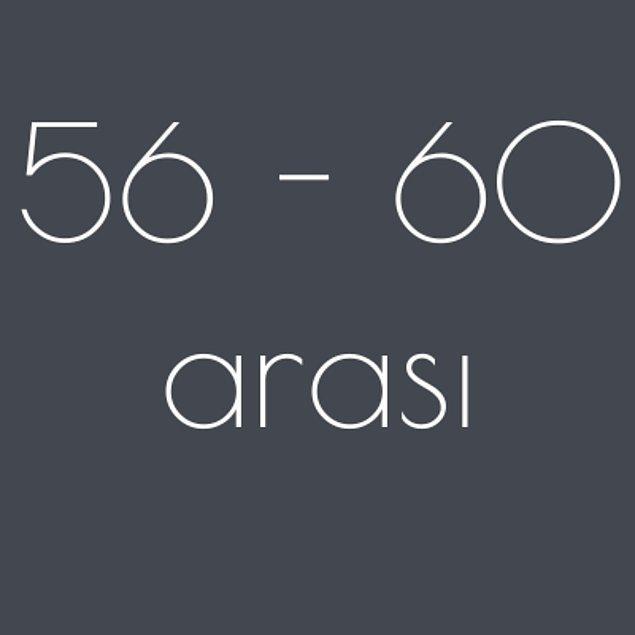 56 - 60 arası!