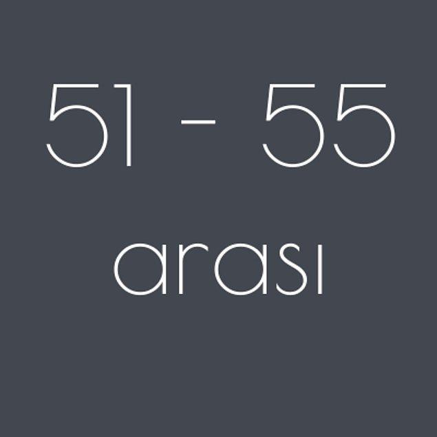 51 - 55 arası!