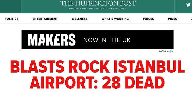 """The Huffington Post terör saldırısını """"Patlamalar İstanbul Havalimanı'nı sarstı: 28 ölü"""" şeklinde geçti."""