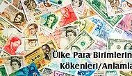 Geçmişten Günümüze Ülkelerin Kullandığı 25 Para Biriminin Kökenleri/Anlamları