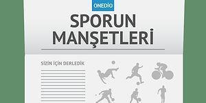 Sporun Manşetleri | 31 Temmuz 2016