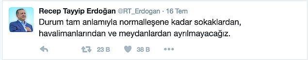 Darbe girişiminin ertesi gününde Cumhurbaşkanı Recep Tayyip Erdoğan'dan durum normalleşinceye kadar sokaklardan ve meydanlardan ayrılmama çağrısı gelmişti.