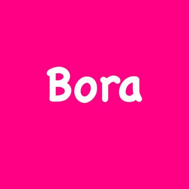 Bora!