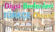 Giysi Bedenleri Türkçe Olsun!