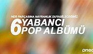 Her Parçasına Hayranlık Duyacağınız 6 Yabancı Pop Albümü