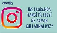 Instagram'da Hangi Filtreyi Ne Zaman Kullanmalıyız?