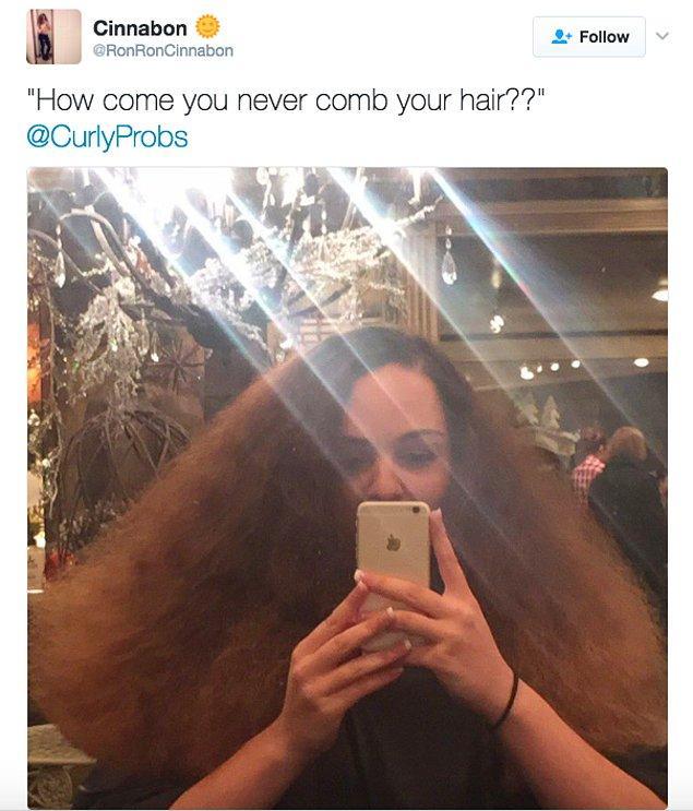 8. Saçını kuruyken taramaya çalışmak senin için var olmayan bir seçenekten öte gitmez.