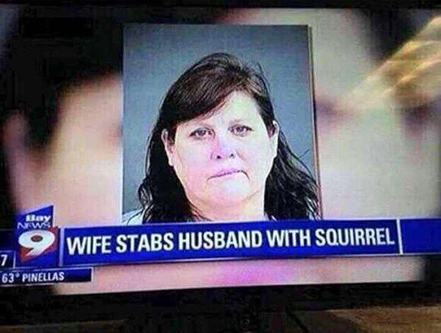 4. Kadın kocasını sincapla bıçaklamış. Evet. Kocasına sincap saplamış.