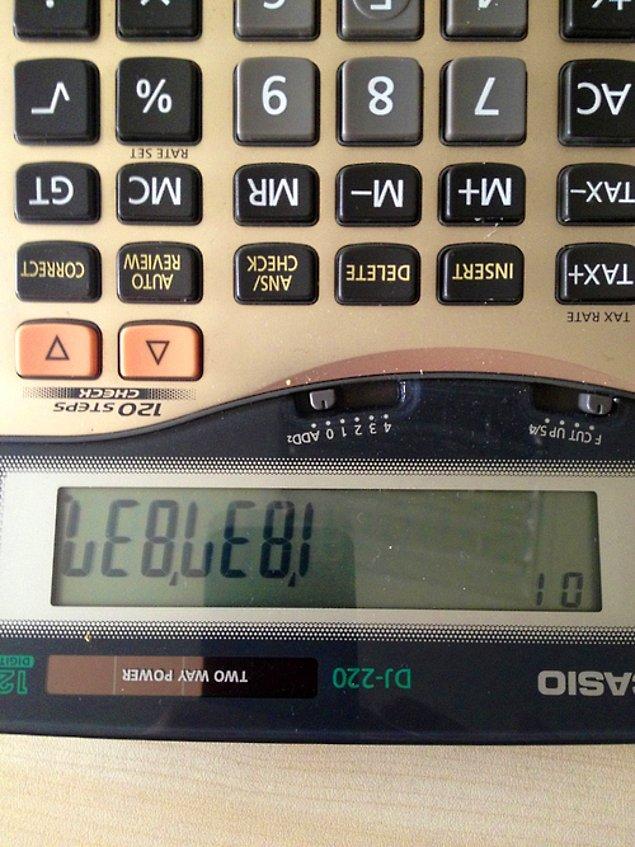 8. Bulduğun ilk hesap makinesine, sıkıntıdan rakamlarla LEBLEBİ yazıp herkese göstermek.