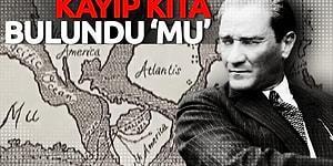Türklerin Kökeni Hakkında Çok Az İnsanın Haberdar Olduğu Bir Konu: Atatürk ve Kayıp Kıta 'MU'