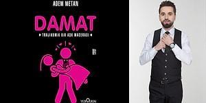 """Sabahlarınıza Bir Tutam Neşe Katan Radyo Şovmeni Adem Metan'ın Yeni Kitabı """"Damat"""" Çıktı!"""