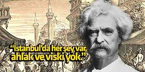 Ünlü Yazar Mark Twain'in İstanbul Gezisi İzlenimleri Sizi Oldukça Rahatsız Edecek!