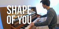 Ne Şarkı Yapmışsın be Ed Sheeran! Shape of You Şarkısına Enfes Piyano Cover'ı