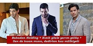 Romantik Temalı Türk Dizilerinde Esas Oğlanların Sahip Olmazsa Ölecekleri 13 Özellik