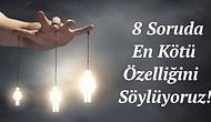 8 Soruda En Kötü Özelliğini Söylüyoruz!