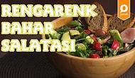 Baharı Eve Getirmenin En Lezzetli Yolu: Rengarenk Bahar Salatası Nasıl Yapılır?
