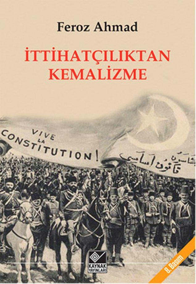 4. İttihatçılıktan Kemalizme - Feroz Ahmed