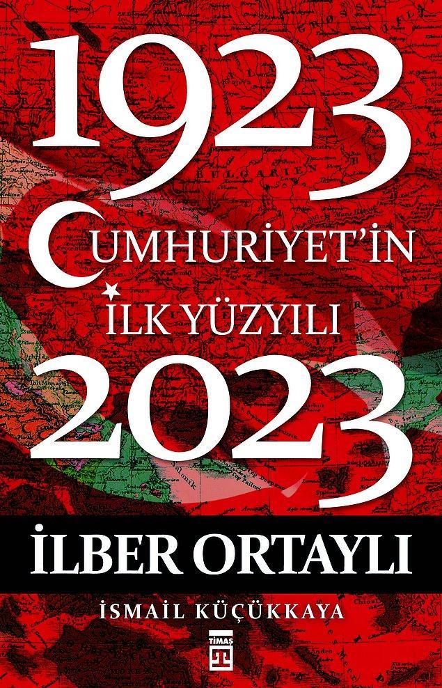 9. Cumhuriyet'in İlk Yüzyılı (1923-2023) - İlber Ortaylı, İsmail Küçükkaya