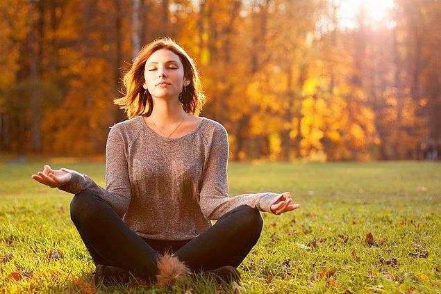 6. Meditasyon yapabilirsiniz.
