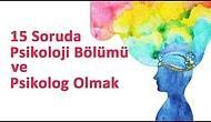 15 Soruda Psikoloji Bölümü ve Psikolog Olmak